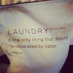 """Laundry is the only thing that should be separated by color."" (And I don't even do that haha)"