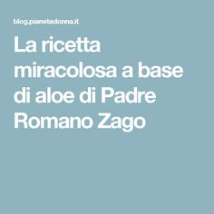 La ricetta miracolosa a base di aloe di Padre Romano Zago