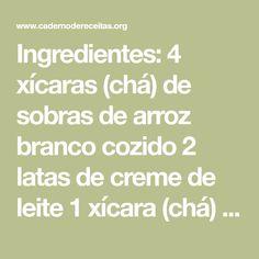 Ingredientes: 4 xícaras (chá) de sobras de arroz branco cozido 2 latas de creme de leite 1 xícara (chá) de sobras de carne assada desfiada 1 xícara (chá) de cenoura em cubos 1 lata de ervilha escorrida 1/2 xícara (chá) de requeijão cremoso 1/2 xícara (chá) de queijo mussarela ralado 1/2 xícara (chá) de queijo provolone ralado 2 colheres (sopa) de salsa picada Sal e pimenta-do-reino a gosto 4 colheres (sopa) de queijo parmesão ralado 2 colheres (sopa) de farinha de rosca AS MELHORES RECEITAS…