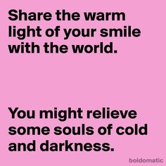 World Kindness Day.   Share the warm light of your smile with the world. You might relieve some souls of cold and darkness.