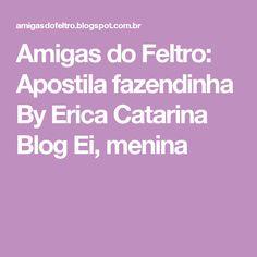 Amigas do Feltro: Apostila fazendinha By Erica Catarina Blog Ei, menina