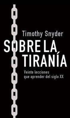 Sobre la tiranía : veinte lecciones que aprender del siglo XX / Timothy Snyder ; traducción de Alejandro Pradera .- 2017