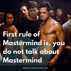 All together now 'First rule of Fight club is...'  Thing is it's NOT first rule of Masterminds. My clients talk about Mastermind all the time. They tell their friends colleagues partners random strangers at networking events.  I cannot tell you how often I've met people and the first thing they tell me is how often their pal raves about their Mastermind how it's helped them.  That's because they get results of course. They see their businesses earn more their newsletter subscribers double…