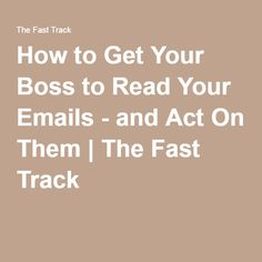 How to Get Your Boss to Read Your Emails - and Act On Them | The Fast Track