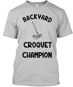 Are you Master of the Mallet? Tell the world you're a champ with this Backyard Croquet Champion shirt. Available in 5 colors for a limited time. #croquet