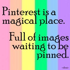 Pinterest is a magical place. Full of images waiting to be pinned. - created by eleni