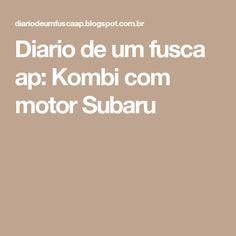 Diario de um fusca ap: Kombi com motor Subaru