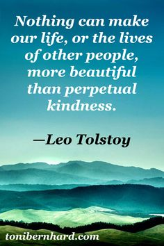 """""""Nothing can make our life, or the lives of other people, more beautiful than perpetual kindness."""" Leo Tolstoy #leotolstoy #happiness"""