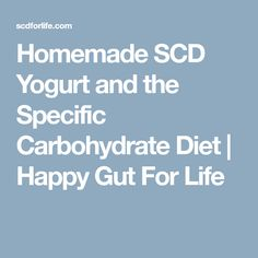 Homemade SCD Yogurt and the Specific Carbohydrate Diet   Happy Gut For Life