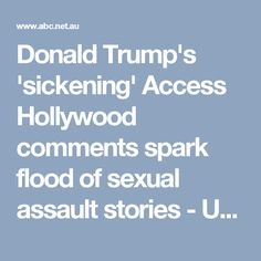Donald Trump's 'sickening' Access Hollywood comments spark flood of sexual assault stories - US election 2016 - ABC News (Australian Broadcasting Corporation)