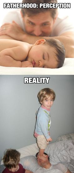 Fatherhood: Perception Vs. Reality....instead of Corbin one day it'll be this kids! Lol