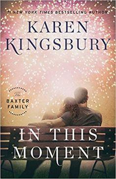 In This Moment: A Novel (The Baxter Family): Karen Kingsbury: 9781451687620: Amazon.com: Books