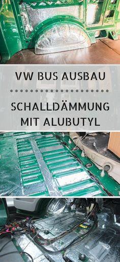 VW Bus Ausbau - Vom Transporter zum Campingmobil. In diesem Beitrag erfährst du wie man Alubutyl verarbeitet und warum man es unbedingt integrieren soll.