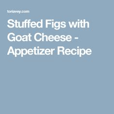 Stuffed Figs with Goat Cheese - Appetizer Recipe