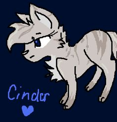Cinderheart, I guess. Thanks for 30 followers!