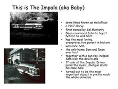 This is The Impala (aka Baby) • • • • • • • • •  •  sometimes known as metallicar a 1967 Chevy first owned by Sal Moriarty...
