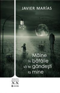 Javier Marias - Maine in batalie sa te gandesti la mine