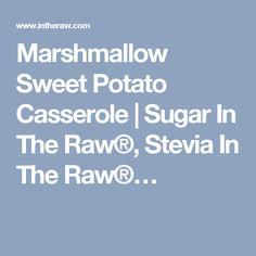 Marshmallow Sweet Potato Casserole | Sugar In The Raw®, Stevia In The Raw®…