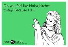 I feel like hitting a person who is not very nice...   I hate curse words @Amanda Edwards