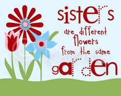 I love my sister for all of our differences but especially for all of the things that are the same....