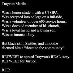 R.I.P. Trayvon Martin. ALL hateful, ignorant comments from racist pinners will be blocked so don't bother. #nojustice