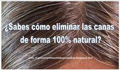 Carlos Martinez M_La Buena Salud al alcance de Todos: ¿SABES CÓMO ELIMINAR LAS CANAS DE FORMA 100% NATUR...