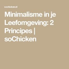 Minimalisme in je Leefomgeving: 2 Principes | soChicken