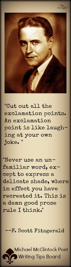 F. Scott Fitzgerald quotes on writing from Michael McClintock's Writing Tips by Famous Writers board on Pinterest.                                                                                                                                                     More