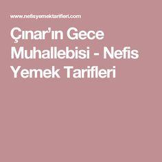 Çınar'ın Gece Muhallebisi - Nefis Yemek Tarifleri