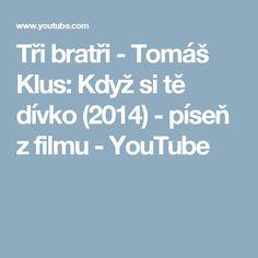 Tři bratři - Tomáš Klus: Když si tě dívko (2014) - píseň z filmu - YouTube Boarding Pass, Youtube, Cinema, Youtubers, Youtube Movies