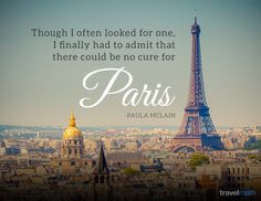 """Though I often looked for one, I finally had to admit that there could be no cure for Paris."" - Paula McLain #travelquote"