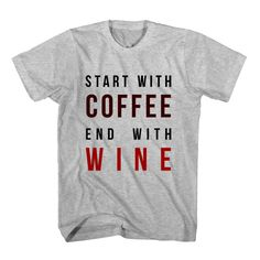 T-Shirt Start With Coffee End With Wine unisex mens womens S, M, L, XL, 2XL color grey and white. Tumblr t-shirt free shipping USA and worldwide.