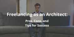 Freelancing as an Architect: The Pros The Cons and Tips for Success