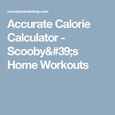 Accurate Calorie Calculator - Scooby's Home Workouts