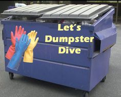 Dumpster Diving!  Find treasures!
