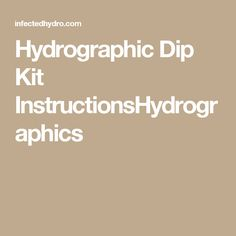 Hydrographic Dip Kit InstructionsHydrographics