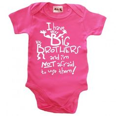 1fe0480aa I have Big Brothers and I'm not afraid to use them! - Bodysuit · Niece And  NephewCute Baby ClothesBabies ...
