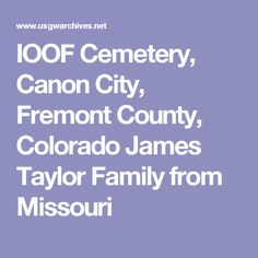 IOOF Cemetery, Canon City, Fremont County, Colorado James Taylor Family from Missouri