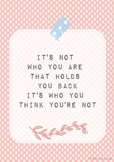 It's not who you are that holds you back It's who you think you're not. Design Jalien Cozy Living