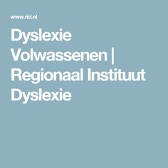 Dyslexie Volwassenen | Regionaal Instituut Dyslexie