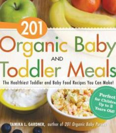 201 Organic Baby And Toddler Meals: The Healthiest Toddler And Baby Food Recipes You Can Make! PDF