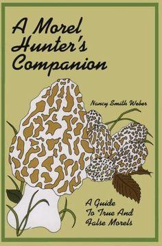 A Morel Hunter's Companion: A Guide to True and False Morels