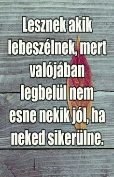 Ne hagyd magad lebeszélni! Quotes About Everything, Word 3, Daily Motivation, Picture Quotes, True Stories, Sarcasm, Karma, Quotations, Psychology