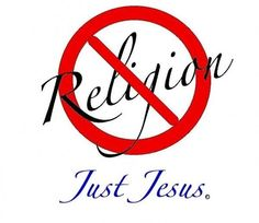 It's not about religion. It's about RELATIONSHIP with Jesus :)