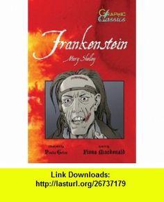 Frankenstein (Graphic Classics (Paper)) (9780764137815) Fiona Macdonald, Mary Wollstonecraft Shelley, Penko Gelev , ISBN-10: 0764137816  , ISBN-13: 978-0764137815 ,  , tutorials , pdf , ebook , torrent , downloads , rapidshare , filesonic , hotfile , megaupload , fileserve
