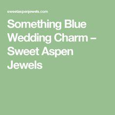 Something Blue Wedding Charm – Sweet Aspen Jewels