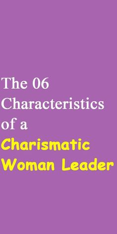 The 06 Characteristics of a Charismatic Woman Leader