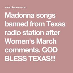 Madonna songs banned from Texas radio station after Women's March comments. GOD BLESS TEXAS!!!