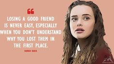 The Best 13 Reasons Why Quotes Hannah Baker: Losing a good friend is never easy, especially when you don't understand why you lost them in the first place. Best Friend Poems, Losing Best Friend Quotes, Ex Best Friend, Best Friends, Losing A Friend, Happy Friends, A Good Friend Quote, Broken Friends Quotes, Lost Quotes