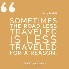 This travel quote definitely made us laugh, though we can promise you that the road to The Cliff Hotel in Negril, Jamaica is one well worth taking Jamaica Quotes, Cliff Hotel, Funny Travel Quotes, Negril Jamaica, Jerry Seinfeld, Inspirational Words Of Wisdom, One Liner, Thought Provoking, Make You Smile